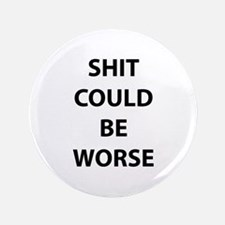 "Shit Could Be Worse 3.5"" Button"