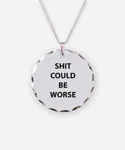Shit Could Be Worse Necklace