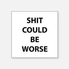 """Shit Could Be Worse Square Sticker 3"""" x 3"""""""