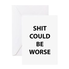 Shit Could Be Worse Greeting Card