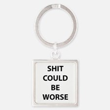 Shit Could Be Worse Square Keychain