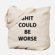 Shit Could Be Worse Tote Bag