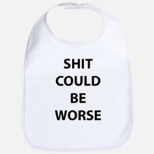 Shit Could Be Worse Bib