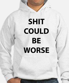 Shit Could Be Worse Jumper Hoody