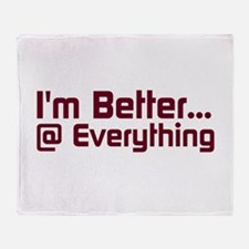 Better@Everything Throw Blanket