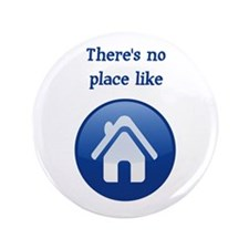 "theres no place like home 3.5"" Button"