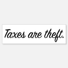 Taxes are Theft Bumper Bumper Bumper Sticker