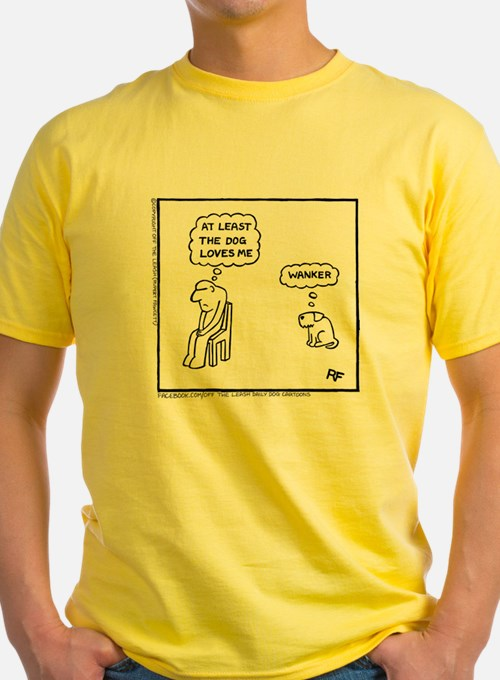'At Least The Dog Loves Me' T-Shirt