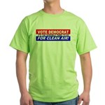 Vote Democrat for Clean Air! Green T-Shirt