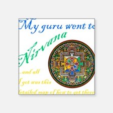 "My guru went to Nirvana... Square Sticker 3"" x 3"""