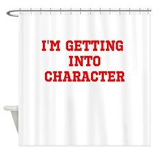 Im getting into character Shower Curtain