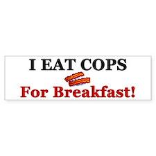 """I Eat Cops For Breakfast!"" Bumper Bumper Sticker"