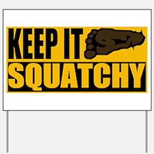 Keep it Squatchy Yard Sign
