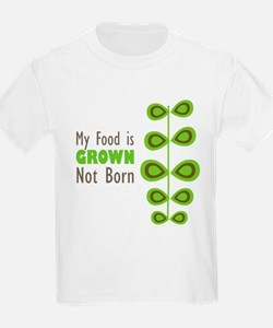 my food is grown not born T-Shirt