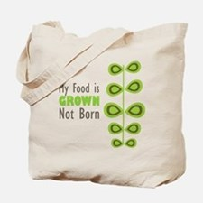 my food is grown not born Tote Bag