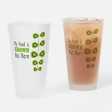 my food is grown not born Drinking Glass
