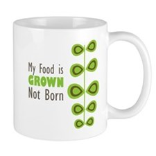my food is grown not born Mug
