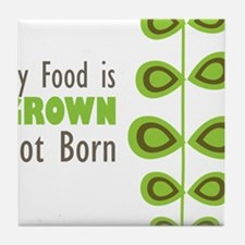 my food is grown not born Tile Coaster
