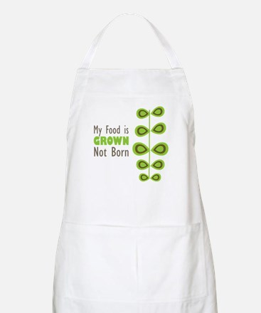 my food is grown not born Apron