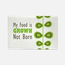 my food is grown not born Rectangle Magnet