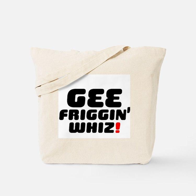 GEE FRIGGIN WHIZ! Tote Bag