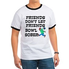 Friends Don't Bowl Sober T
