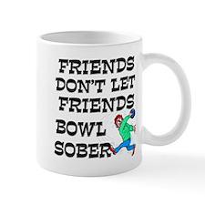 Friends Don't Bowl Sober Mug