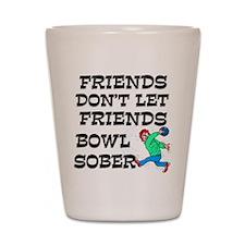 Friends Don't Bowl Sober Shot Glass