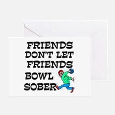 Friends Don't Bowl Sober Greeting Card