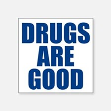 Drugs Are Good Sticker