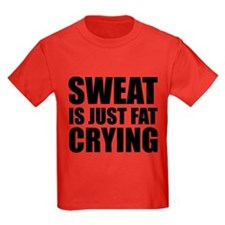 Sweat Is Just Fat Crying T
