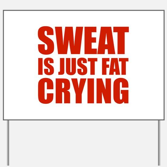 Sweat Is Just Fat Crying Yard Sign