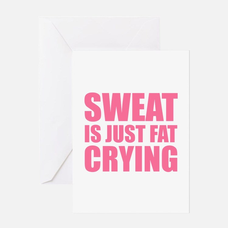 Sweat Is Just Fat Crying Greeting Card