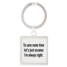 I'm always right Square Keychain