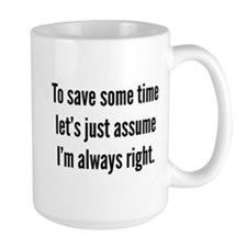 I'm always right Ceramic Mugs