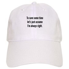 I'm always right Baseball Cap
