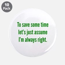 """I'm always right 3.5"""" Button (10 pack)"""