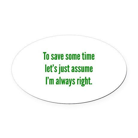 I'm always right Oval Car Magnet