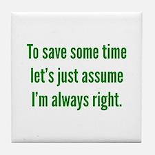 I'm always right Tile Coaster