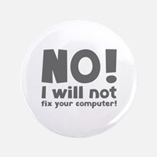 """NO! I will not fix your computer! 3.5"""" Button"""