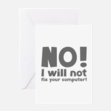 NO! I will not fix your computer! Greeting Card