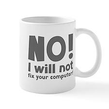 NO! I will not fix your computer! Mug