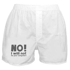 NO! I will not fix your computer! Boxer Shorts