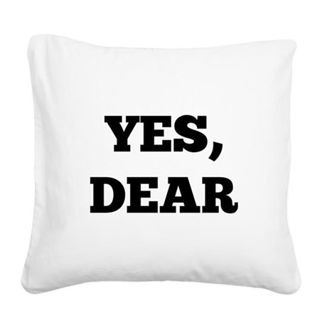 Yes, Dear Square Canvas Pillow