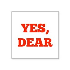 """Yes, Dear Square Sticker 3"""" x 3"""""""