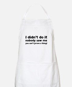 I didn't do it. Apron