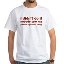 I didn't do it. Shirt