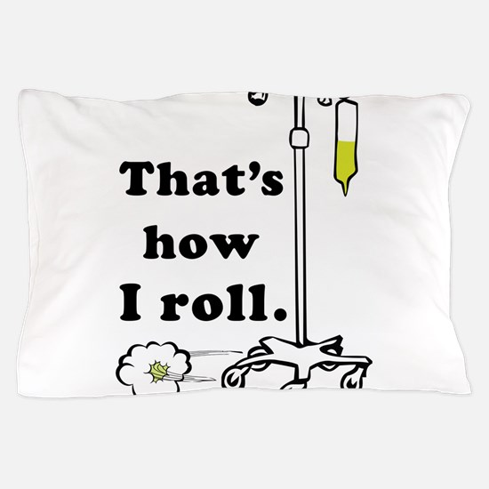 Thats how I roll Pillow Case