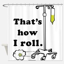 Thats how I roll Shower Curtain