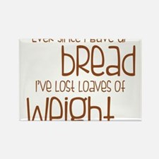 EVER SINCE I GAVE UP BREAD I'VE LOST LOAVES.... Re